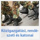 Közigazgatási, rendészeti és katonai